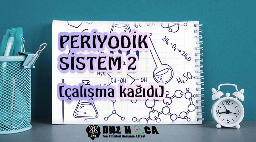 8. Sınıf 4. Ünite Periyodik Sistem 2. Çalışma Kağıdı Dnz Hoca 6